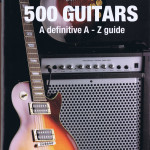 500 GUITARS A definitive A-Z guide A