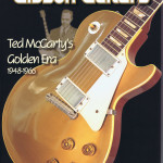 Gibson Guitars Ted McCarty's Golden Era 1948-1966 A