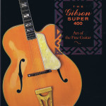 THE Gibson SUPER 400 Art of the Fine Guitar HC A